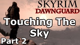 Skyrim: Touching The Sky Quest - Part 2 (Dawnguard DLC Walkthrough)