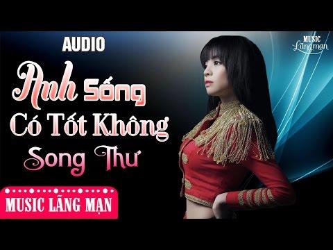Anh Sống Có Hạnh Phúc Không - Song Thư [Audio Official]