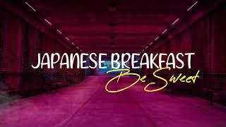 Japanese Breakfast - Be Sweet (Lyrics)