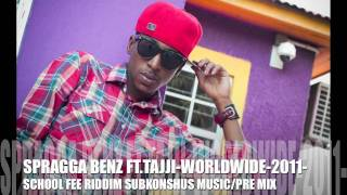 SPRAGGA BENZ FT TAJJI-WORLDWIDE-SCHOOL FEE RIDDIM-2011-