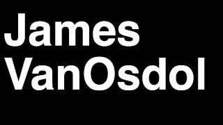 How to Pronounce James VanOsdol