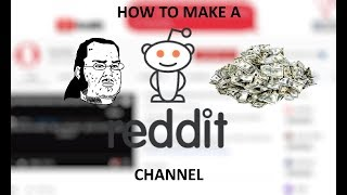 HOW TO MAKE A REDDIT CHANNEL