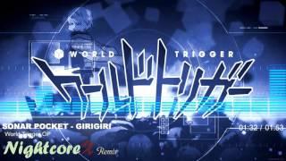 Nightcore - Sonar Pocket - GIRIGIRI | World Trigger op | ▭▭▭▭▭▭▭▭▭▭...