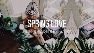 Spring Love 🎧 chillhop | lofi hip hop | jazzhop mix
