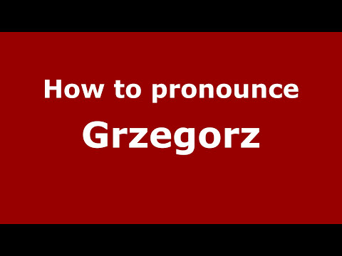 How to Pronounce Grzegorz - PronounceNames.com