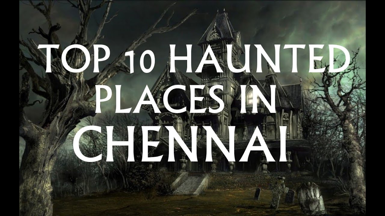 Top 10 haunted places in chennai youtube - Top 10 des cuisinistes ...
