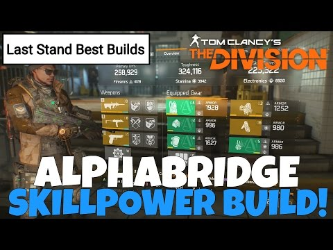 The Division: ALPHABRIDGE SKILL POWER BUILD! Last Stand BEST BUILDS!