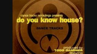 Todd Gardner -  Do You Know House (unreleased mix)