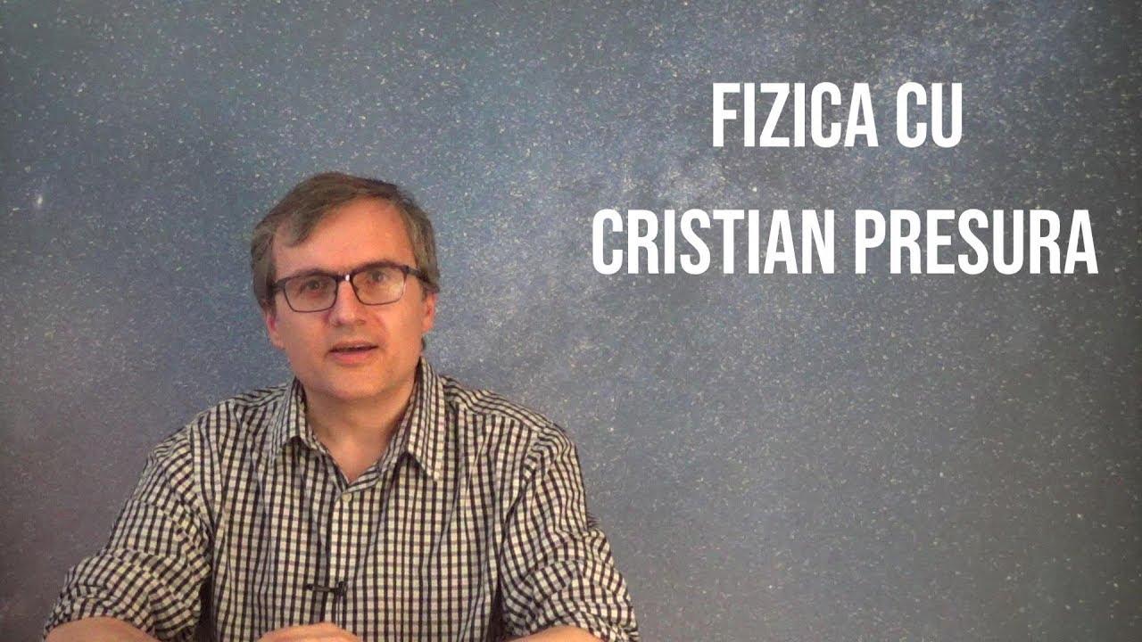 Fizica cu Cristian Presura - Introducere