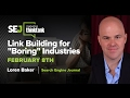 SEJThinkTank  Link Building for  Boring  Industries with Loren Baker