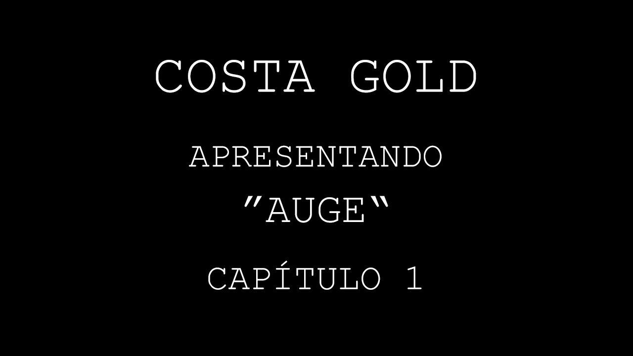 "Costa Gold - Apresentando ""AUGE"" (Capítulo 1)"