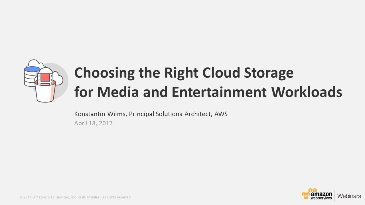 Choose The Right Cloud Storage   Media U0026 Entertainment Workloads   2017 AWS  Online Tech Talks