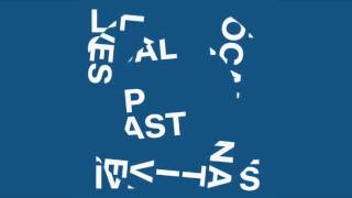 Local Natives - Past Lives