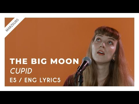 The Big Moon - Cupid // Lyrics - Letra