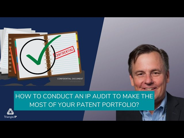 How to Conduct an IP Audit to Make the Most of Your Patent Portfolio?