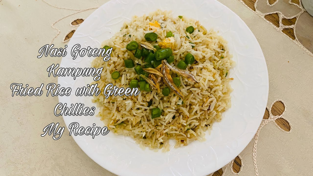 Nasi Goreng Kampung My Simplest Recipe Fried Rice With Green Chillies Youtube