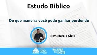 De que maneira você pode ganhar perdendo | Rev. Marcio Cleib