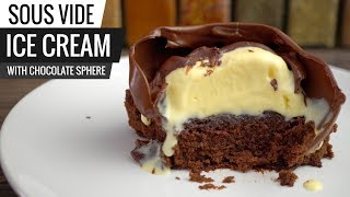Sous Vide ICE CREAM with Chocolate Sphere & Brownie