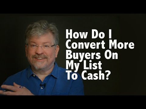 How Do I Convert More Buyers on My List to Cash?