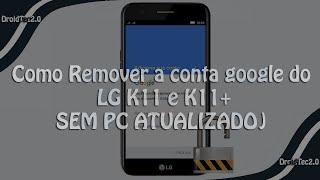 Como Remover a Conta Google do LG K11 e K11+ (Sem PC)