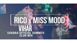 Rico x Miss Mood - Vihar (Shabba Official Summer Club Mix)