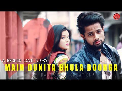 Main Duniya Bhula Dunga    A Broken Love Story    1080p Full HD Video    Ft-Raja👑Kiya    Raja Gupta