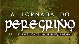 A Jornada do Peregrino Ep. 12 - Em busca de uma alma equilibrada - Pr Ruy Nogueira