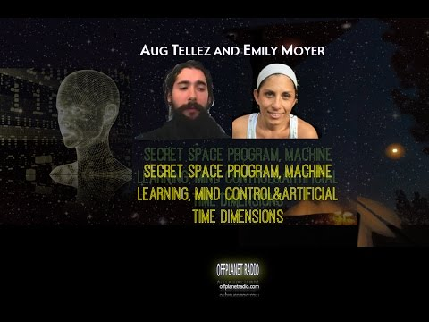 Aug Tellez & Emily Moyer: Secret Space Program, Machine Learning, Mind Control & Artificial Time