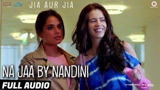 Na Jaa By Nandini - Full Audio | Jia Aur Jia | Kalki, Richa & Arslan | Nisschal Zaveri