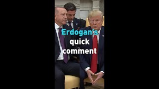 Erdogan's quick comments at the White House