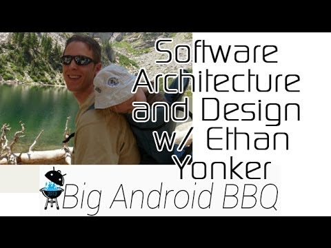 Software Architecture and Design w/ Ethan Yonker from Big Android BBQ 2013