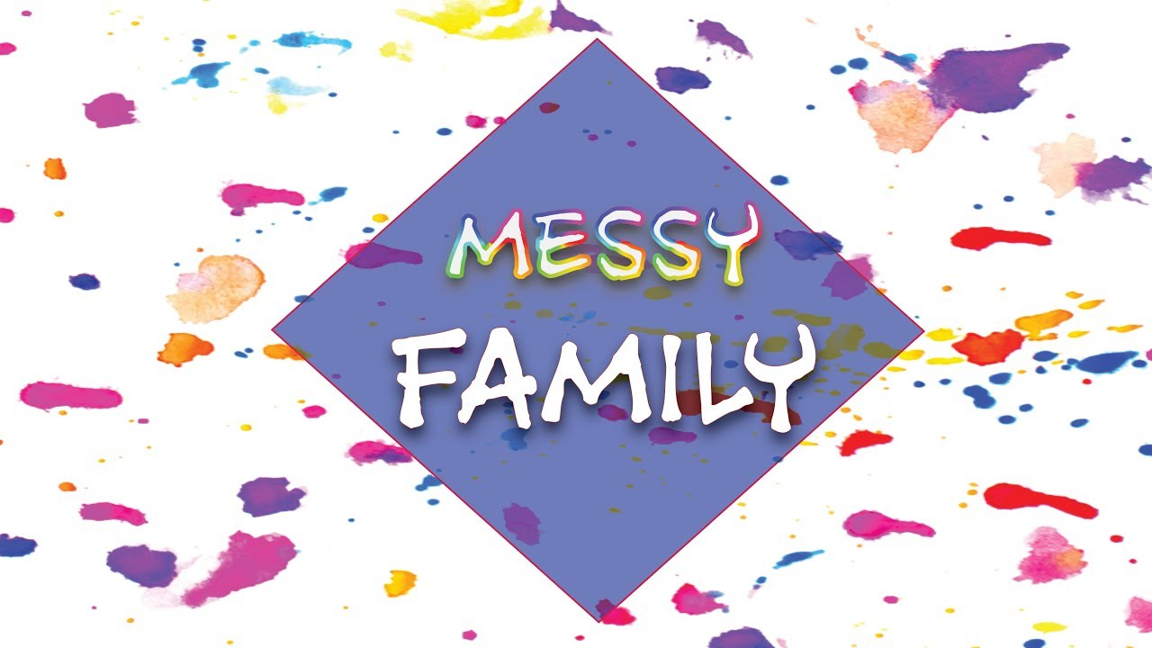 MESSY FAMILY   Intentional Family