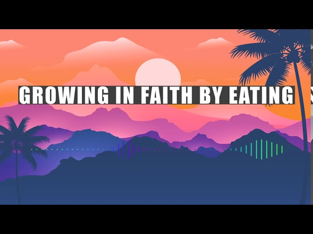 Growing In Faith By Eating