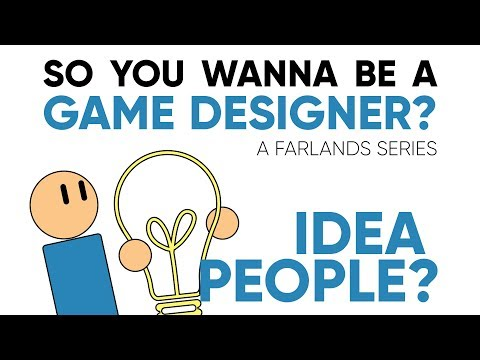 Idea People? | So You Wanna Be A Game Designer? (#1)