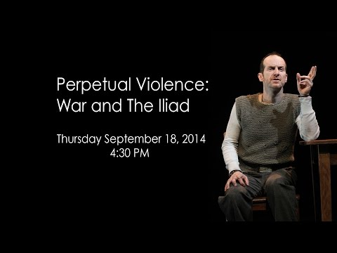 Perpetual Violence: War and The Iliad