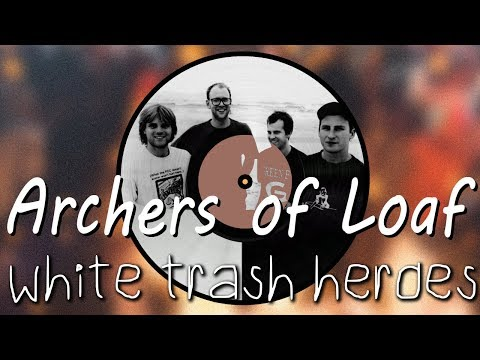 Archers of Loaf  White Trash Heroes