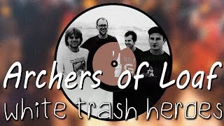 Archers of Loaf - White Trash Heroes