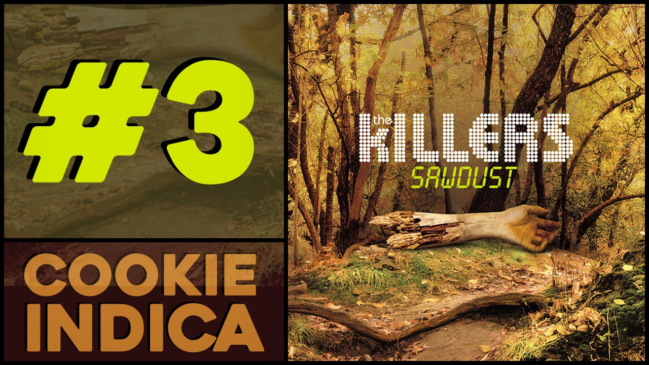 Cookie indica sawdust the killers youtube