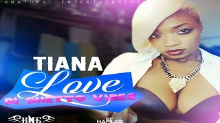 Tiana - Love Di Ghetto Vibes - (Enjoy Life Riddim) - 2015