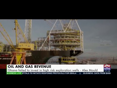 Oil and Gas Revenue: Ghana failed to invest in high risk exploration wells – Alex Mould (17-2-21)