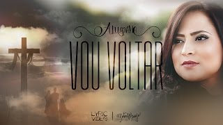 Vou Voltar - Alugiana (Vídeo Letra) - 2017