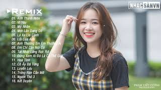 Anh Thanh Niên Remix, Anh Thanh Niên 💋 EDM TikTok Remix Gây Nghiện 2020