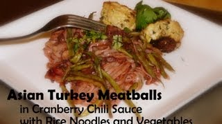 Healthy Asian Turkey Meatballs In Cranberry Chili Sauce With Rice Noodles And Vegetables Recipe