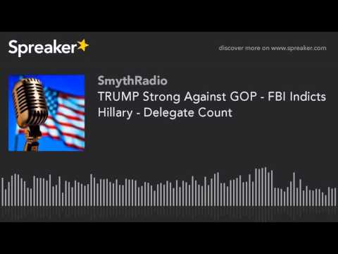 TRUMP Strong Against GOP - FBI Indicts Hillary - Delegate Count (part 4 of 13)