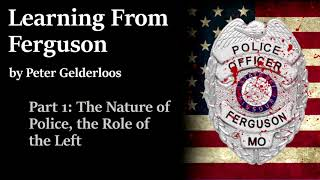 Learning from Ferguson by Peter Gelderloos - Part 01 the Nature of Police, the Role of the Left
