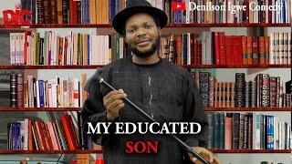 My educated son - Denilson Igwe Comedy