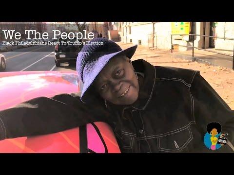 We The People -  Black Philadelphians React To Trump's Election (2016)
