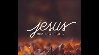 Jesus our Great Healer