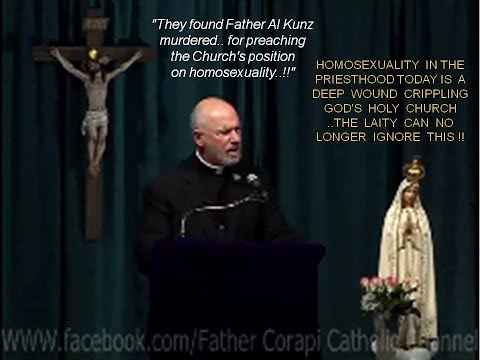 """They found Father Al Kunz murdered.. for preaching the Church's position on homosexuality..!!"""