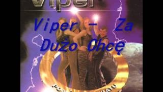 Viper -  Za Dużo Chcę